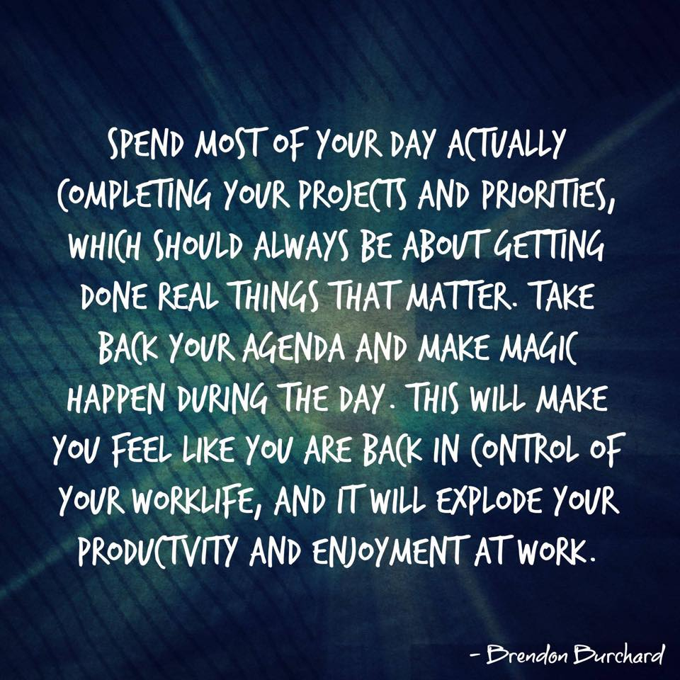 Take back your agenda and make magic happen. Brendon Burchard