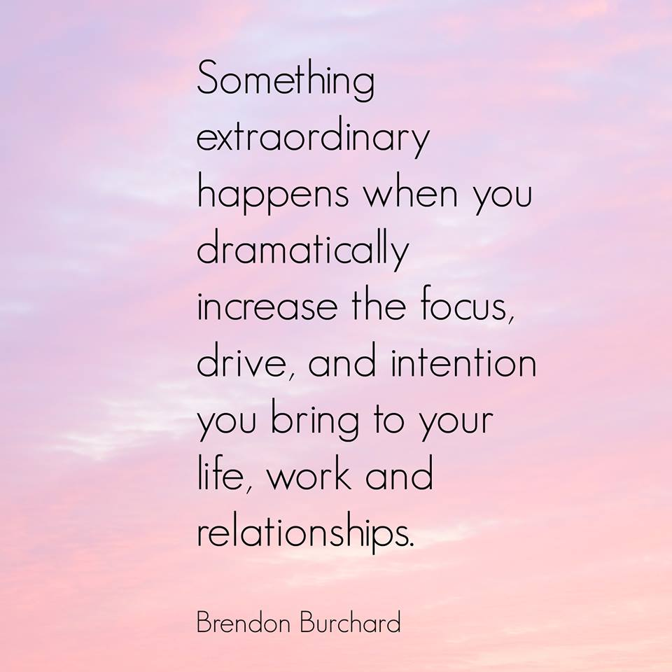 Something extraordinary happens when you dramatically increase the focus, drive and intention you bring to your life, work and relationships., Brendon Burchard, Motivation Manifesto