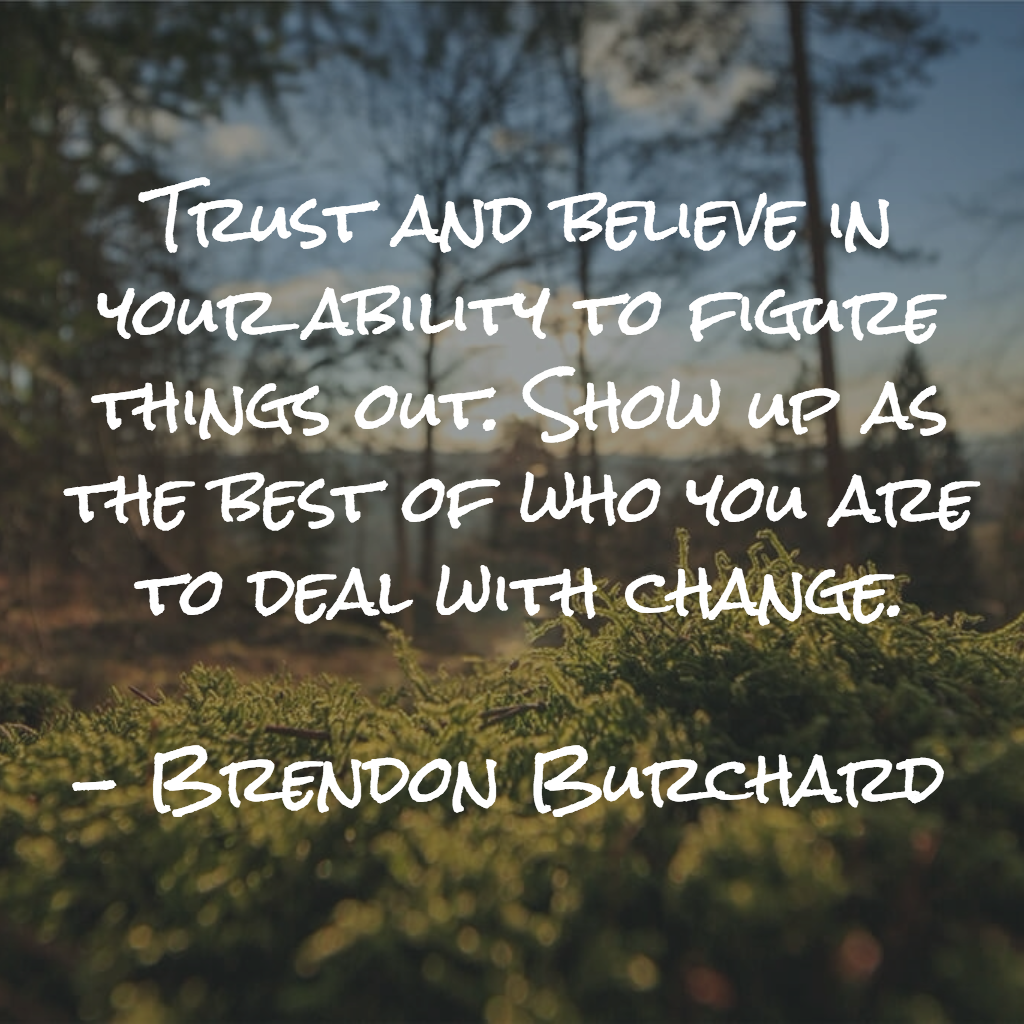 Trust and believe in your ability to figure things out, Brendon Burchard, Motivation Manifesto