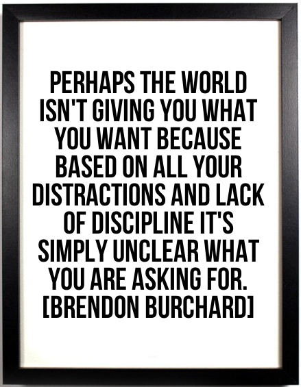 PerhapsBecauseYouareDistracted-MotivationalQuotes-BrendonBurchard