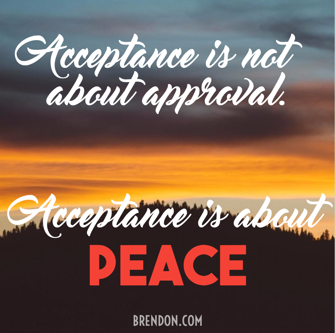 Acceptance is not about approval.