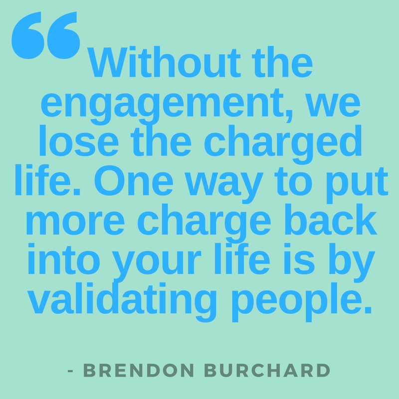 TBS-DemonstrateMoreLoveAndValidation-Engagement-BrendonBurchardQuotes