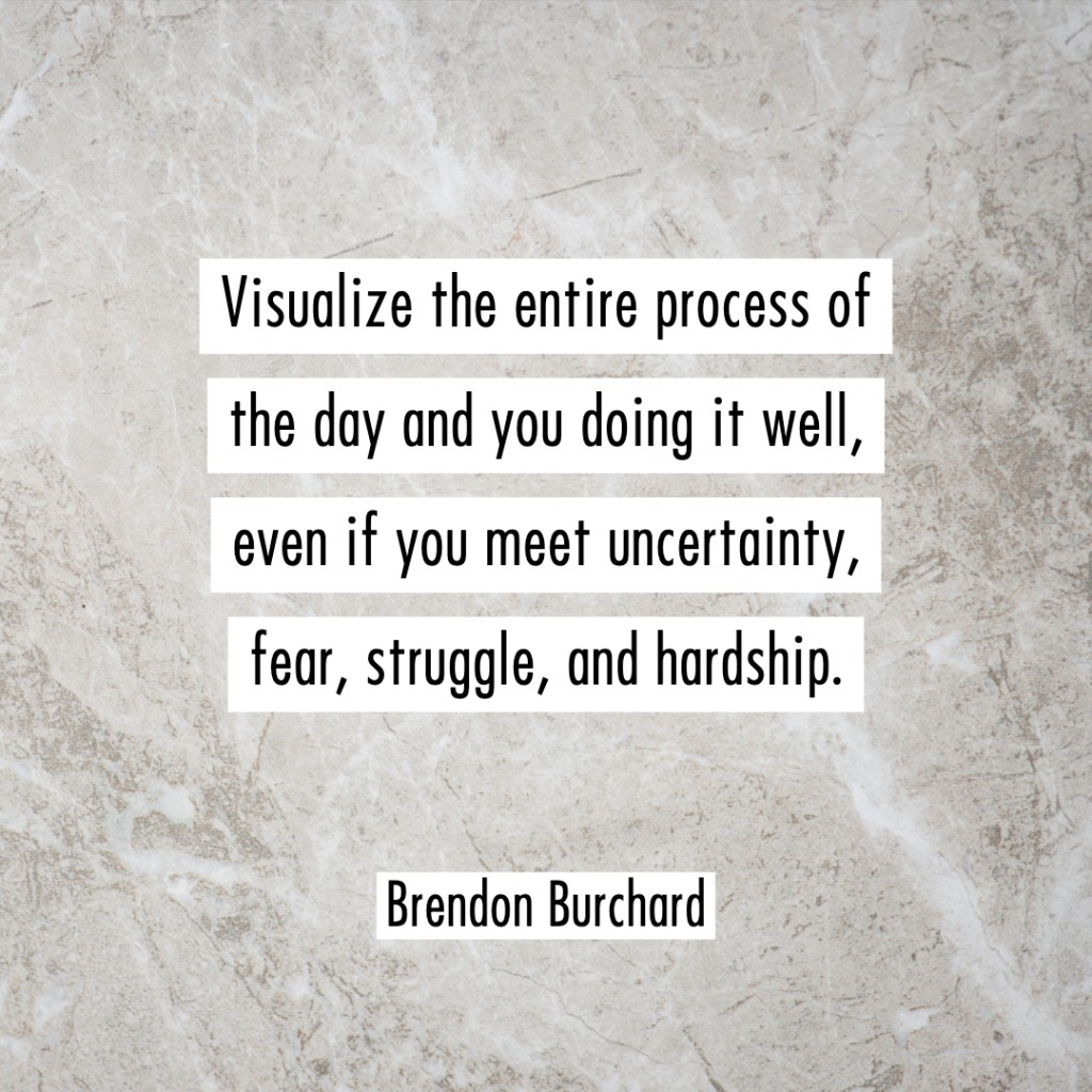 VisualizeTheDay-BrendonBurchardQuotes